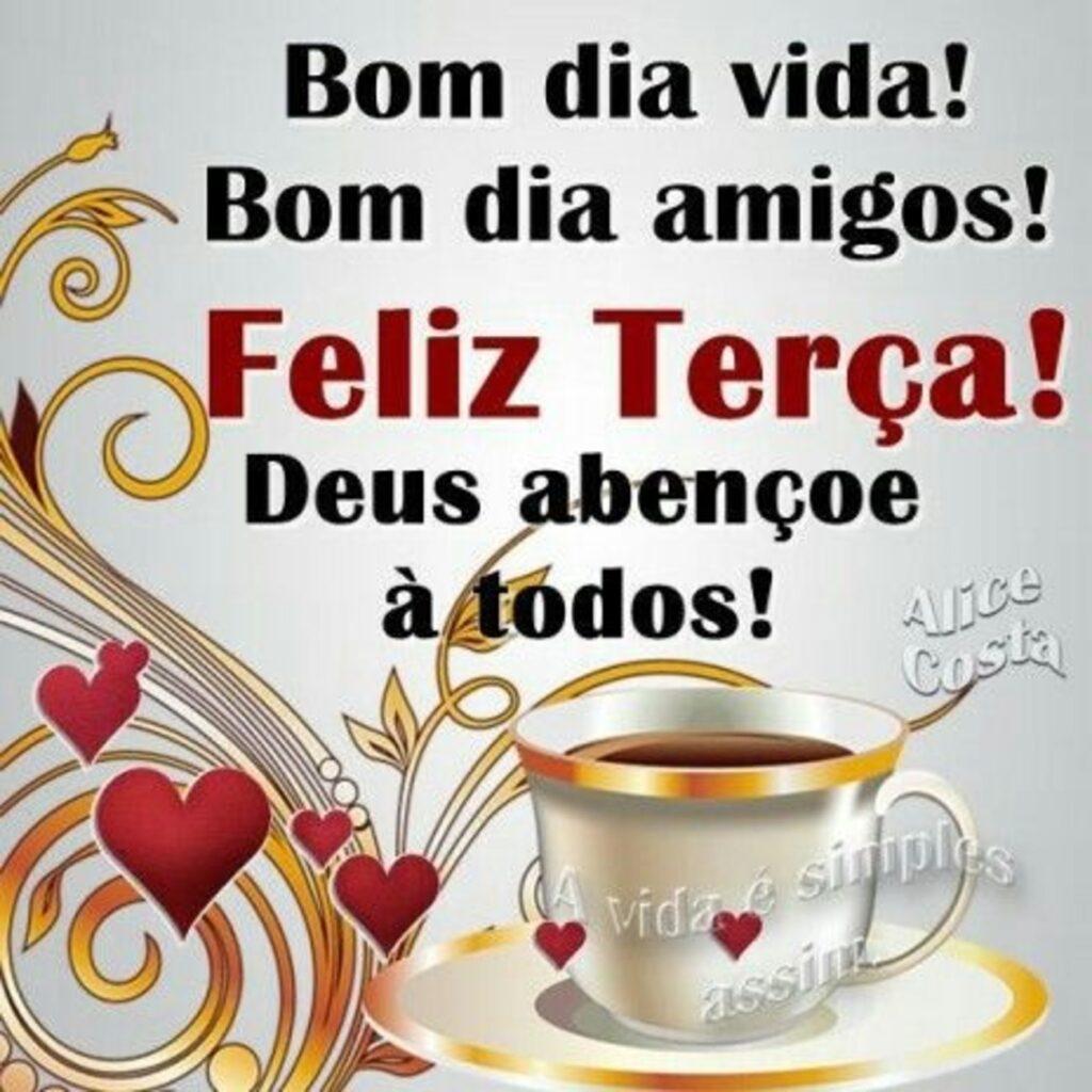 Bom dia! feliz terça feira com carinho paz saúde amor para você e a família