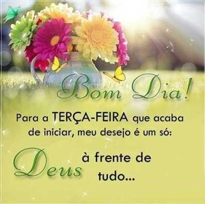 Deus a frente de tudo bom dia de feliz terça feira