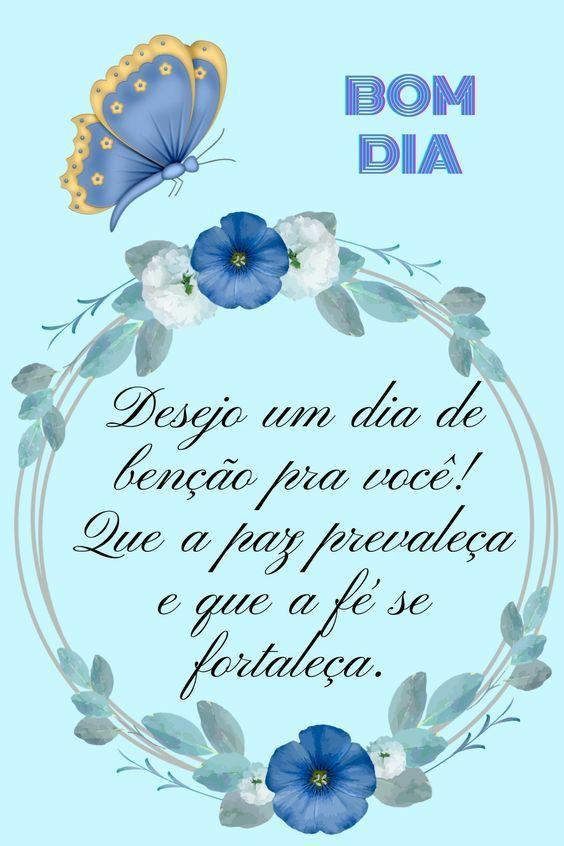Desejo um dia cheio de benção para você, que a paz prevaleça do começo ao fim do seu di
