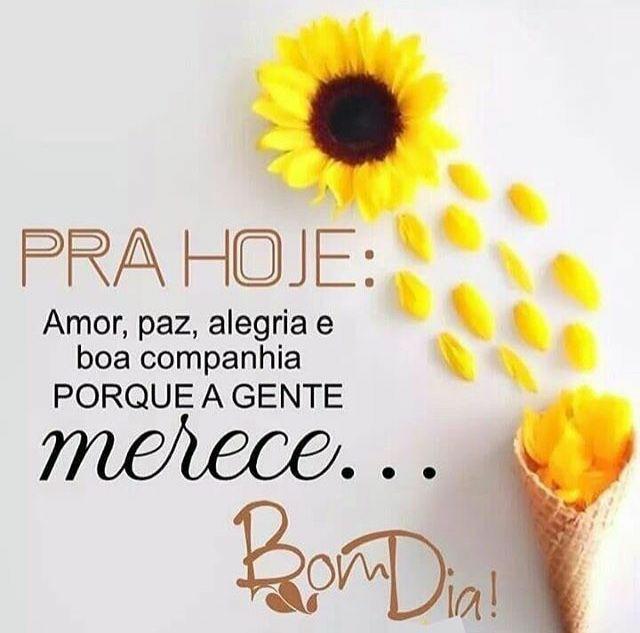 Bom dia! Que seu dia tenha, paz, amor, alegria