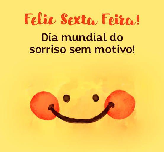 Feliz sexta  feira com o dia mundial do sorrisos sem motivo