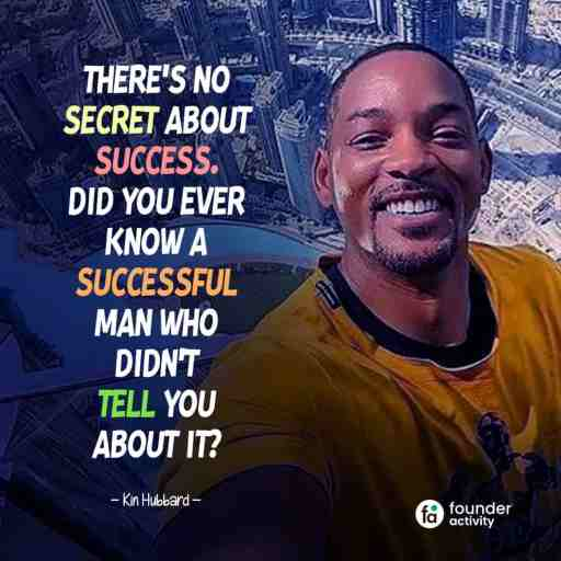 There's no Secret about success. Did you ever know a successful man who didn't tell you about it? -Kin Hubbard-