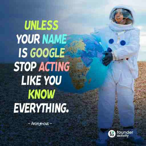 Unless your name is google stop Acting like you know everything. -Anonymous-