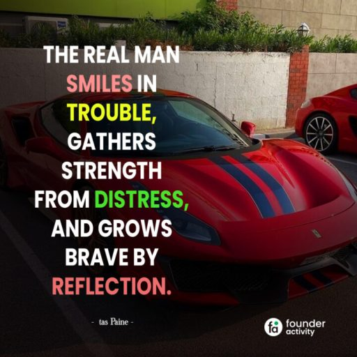 The real man smiles in trouble, gathers strength from distress, and grows brave by reflection. -Tas Paine-