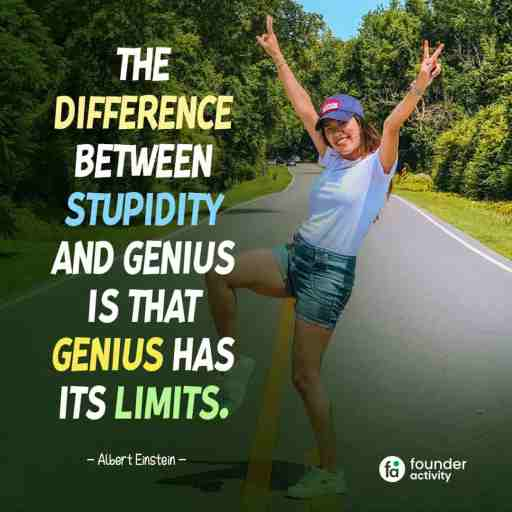The difference between stupidity and genius is that genius has its limits. -Albert Einstein-