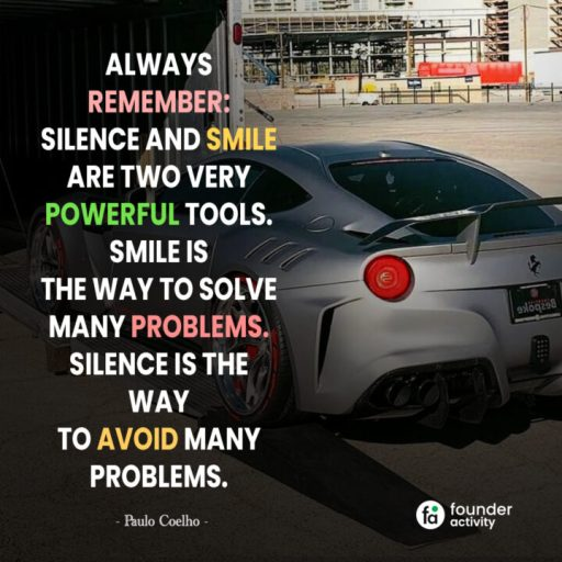 Always remember: silence and smile is the way to solve many problems. silence is the way to avoid many problems. - Paulo Colho-