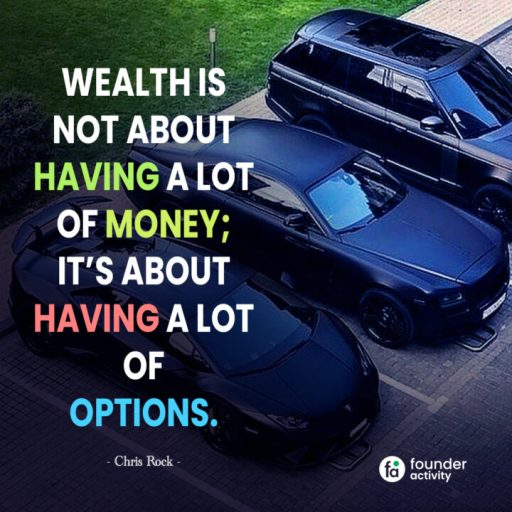 Wealth is not about having a lot of money; it's about having a lot of options. -Chris Rock-