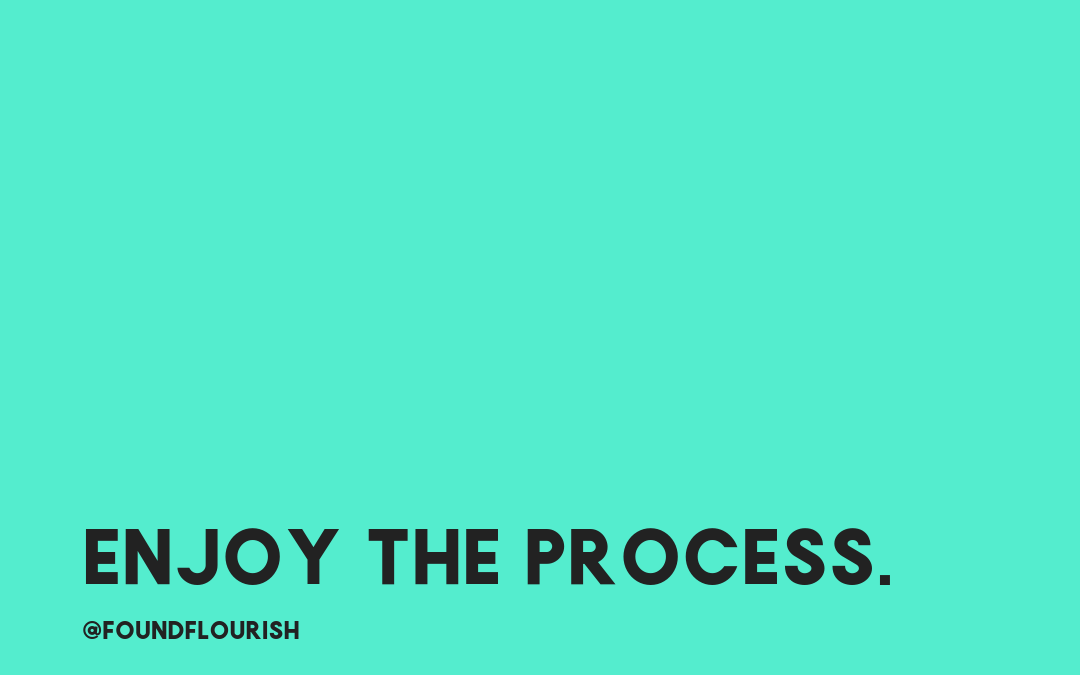 Value #1: We Must Learn To Enjoy The Process
