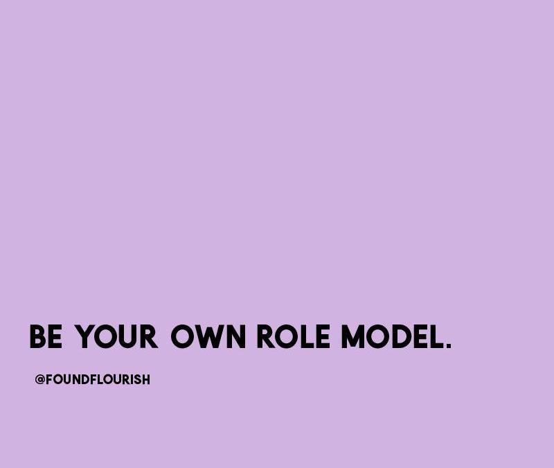 Be Your Own Role Model