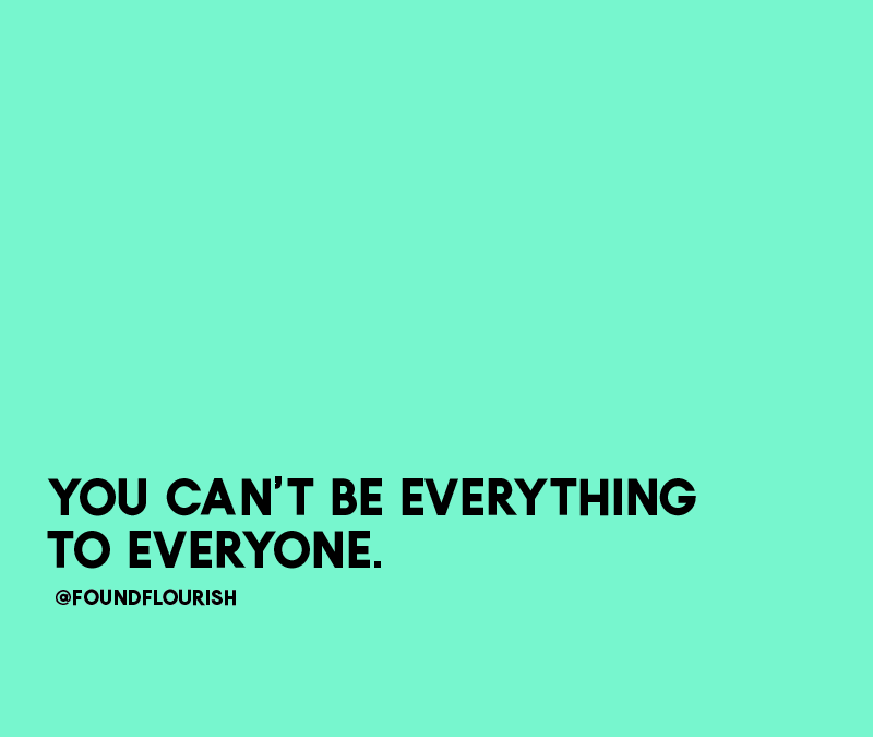 You Can't be Everything, to Everyone