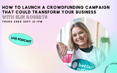 How to launch a crowdfunding campaign that could transform your business with Elin Roberts