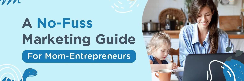 A No-Fuss Advertising Information For Mother Entrepreneurs