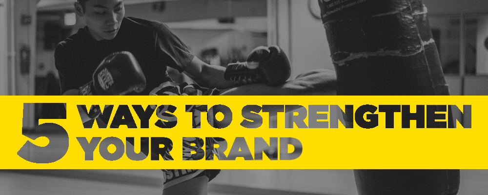 5 ways to strengthen your brand