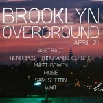 Brooklyn Overground April 21