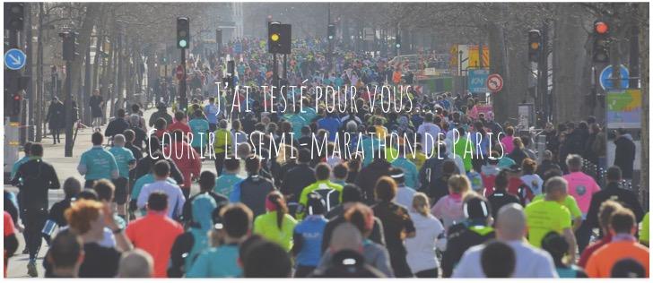 J'ai testé pour vous... Courir le semi-marathon de Paris