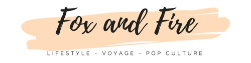 Fox and Fire – blog lifestyle, voyage et pop culture