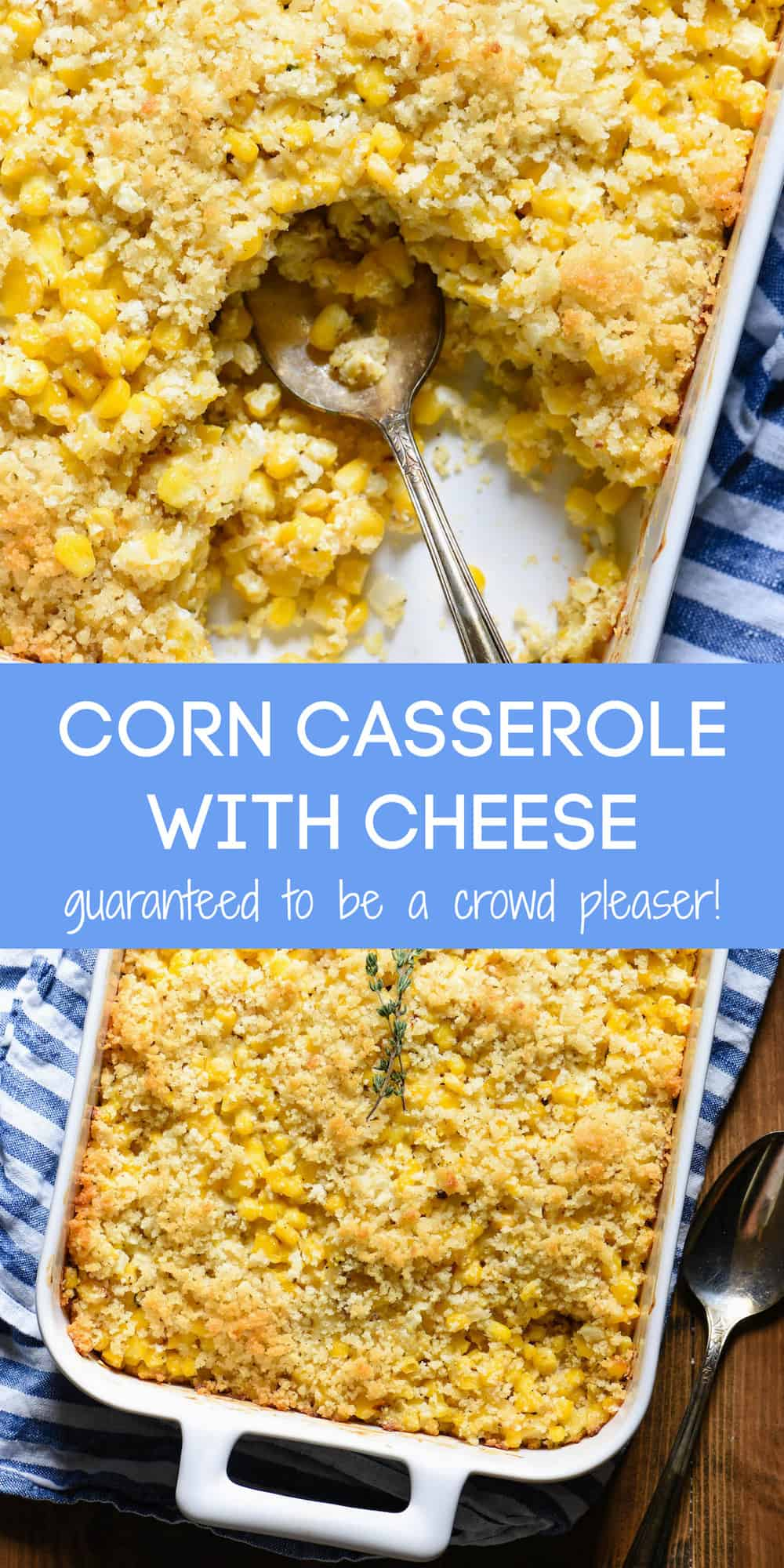 "Collage of two images of corn casserole with overlay that says ""Corn Casserole With Cheese. Guaranteed to be a crowd pleaser!"""
