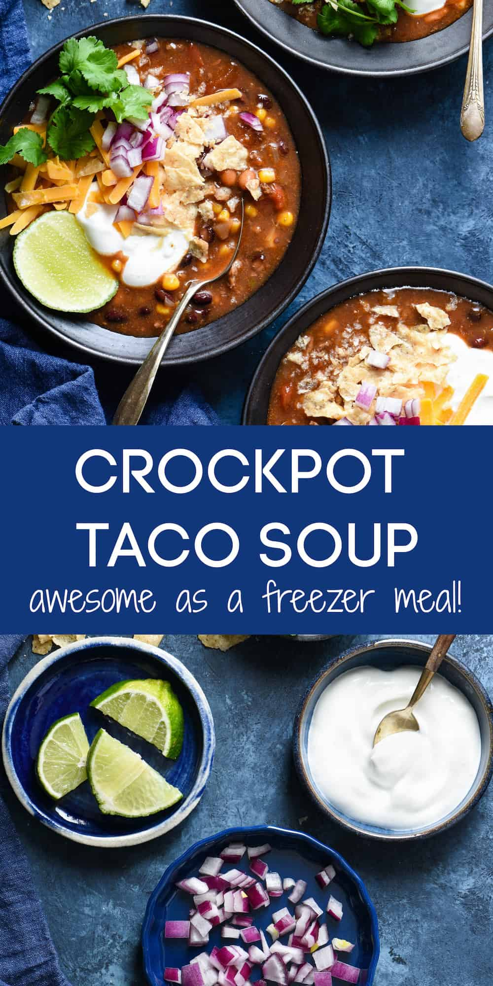 Collage of images of bowls of taco soup and bowls of garnishes with overlay: CROCKPOT TACO SOUP awesome as a freezer meal!