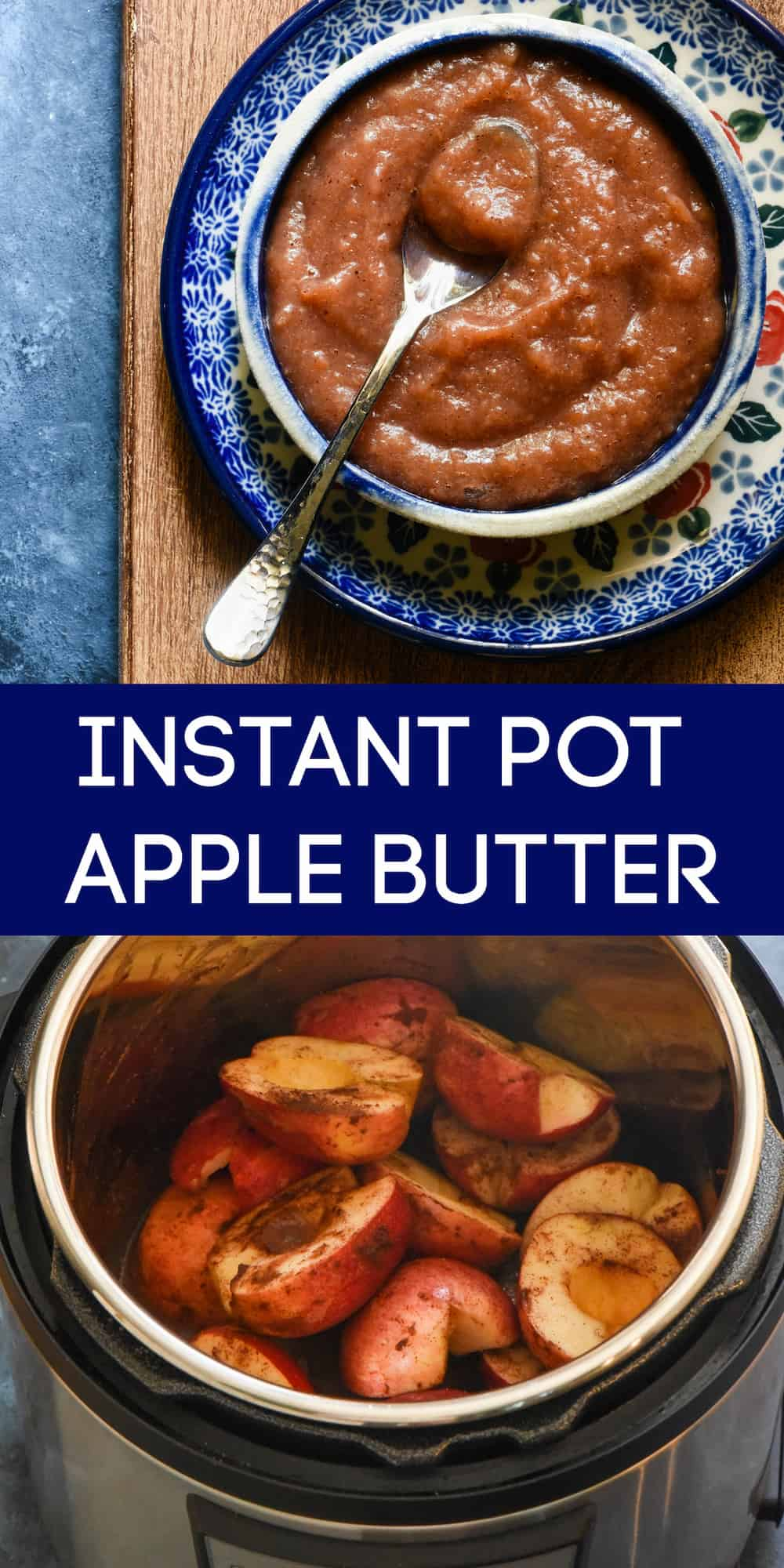 Top photo: apple butter in small dish with spoon. Bottom photo: fresh apple halves in Instant Pot. Overlay between photos: INSTANT POT APPLE BUTTER.