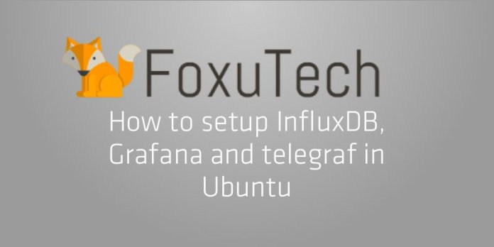 Setup Influxdb, grafana and telegraf on Ubuntu