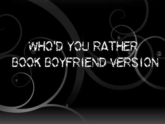 Book Tag: Who'd You Rather (Book Boyfriend Version) @Kimberley_Bee @MyEverAfters @KatyMrsQ