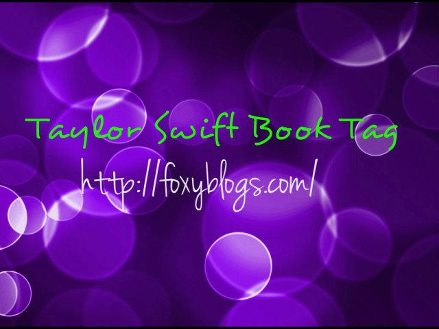 TAYLOR SWIFT BOOK TAG – {@nightowl_reader @potteralda @StaceyisSassy @theVrsha @booklifeSJ}