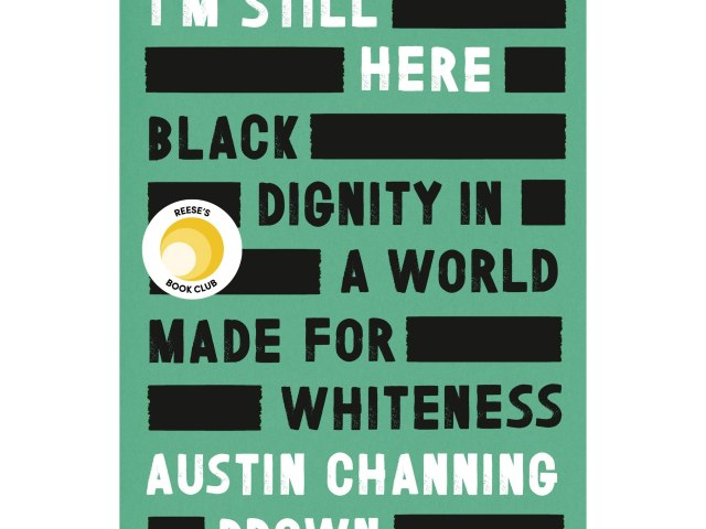 Review: I'm Still Here: Black Dignity in a World Made for Whiteness by Austin Channing Brown