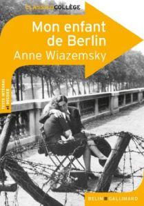 Mon enfant de Berlin - Notre recommandation littéraire ✓ Notre avis sur ce roman berlinois ✓ En savoir plus nur l'auteure: ANNE WIAZEMSKY ✓