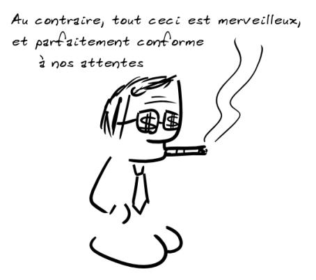 Un personnage fumant le cigare et avec des dollars sur les lunettes dit : Au contraire, tout ceci est merveilleux, et parfaitement conforme à nos attentes