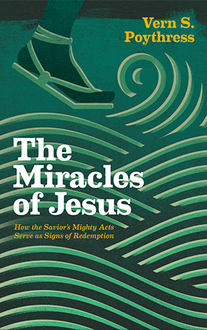 The Miracles of Jesus: How the Savior's Mighty Acts Serve as Signs of Redemption
