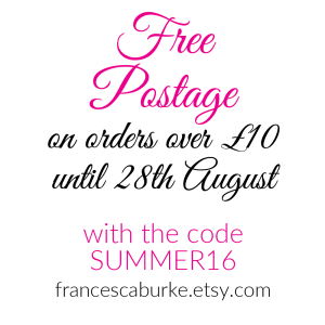 Free postage at FrancescaBurke.etsy.com until 28th August 2016 with code SUMMER16 - orders over £10