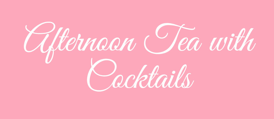 pink banner reading 'afternoon tea with cocktails'