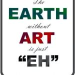 "The Earth Without ART is just ""EH"""