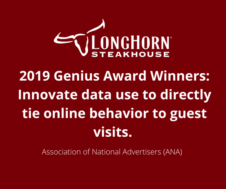 Longhorn Steakhouse Genius Award Winners: Innovative data use to tie online behavior to guest visits.