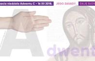 Jego zasady: Daję Słowo – III niedziela Adwentu C – 16 XII 2018