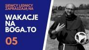 Wakacje na BOGA.TO 05 – o. Leonard Bielecki OFM