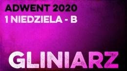 Gliniarz: Daję Słowo I niedziela Adwentu B – 29 XI 2020