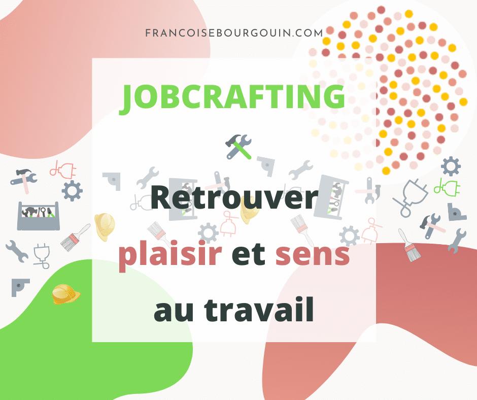 Jobcrafting -retrouver du plaisir et du sens au travail - françoise bourgouin - coach de ta carrière après 45 ans