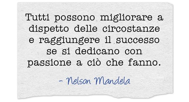 Tutti possono migliorare a dispetto delle circostanze e raggiungere il successo se si dedicano con passione a ciò che fanno.