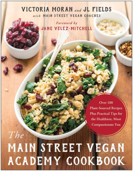 The Main Street Vegan Academy Cookbook by Victoria Moran and JL Fields