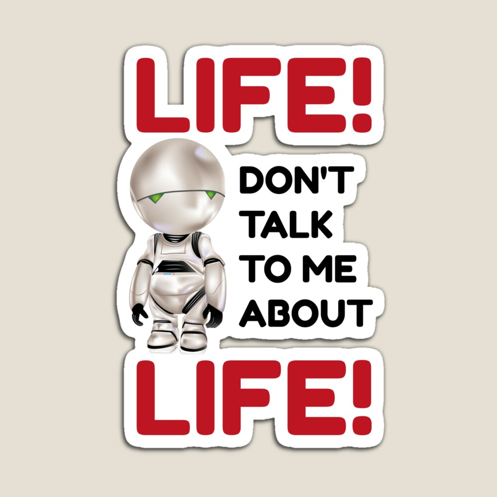 """Magnet Marvin """"Life, don't talk me about life!"""""""