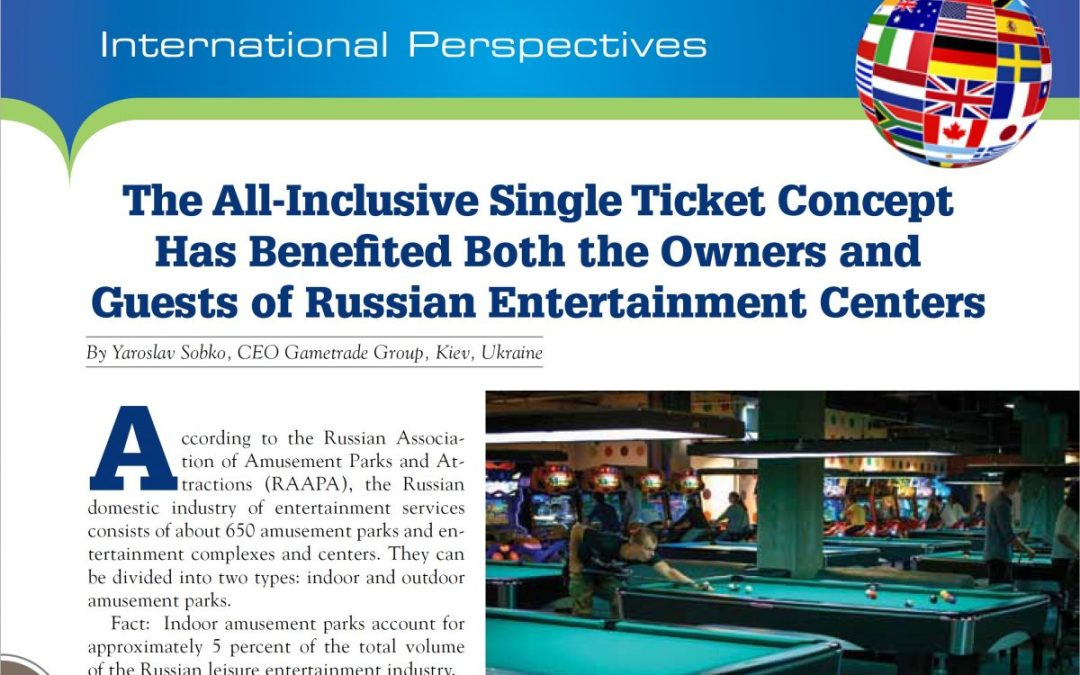 The All-Inclusive Single Ticket Concept Has Benefited Both the Owners and Guests of Russian Entertainment Centers