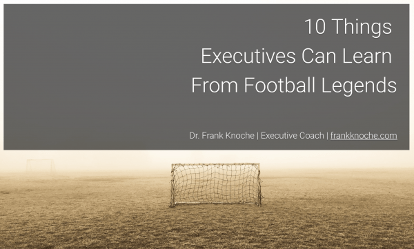 10 Things Executives Can Learn From Football Legends