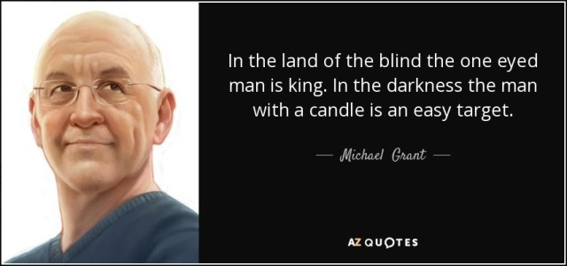 quote-in-the-land-of-the-blind-the-one-eyed-man-is-king-in-the-darkness-the-man-with-a-candle-michael-grant-50-91-21.jpg