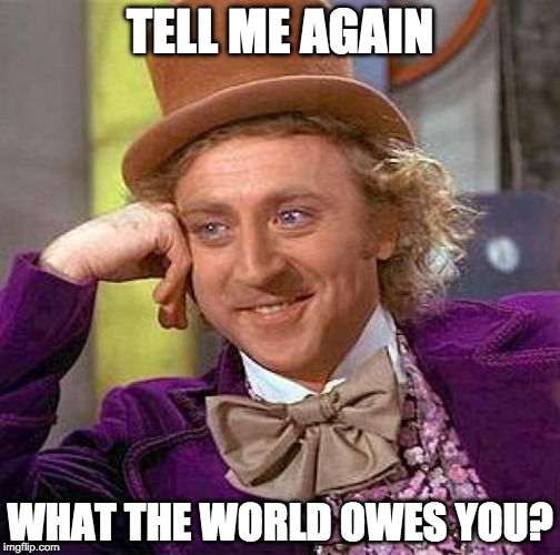 Willy Wonka: Tell Me Again What the World Owes You?
