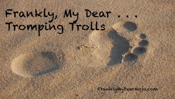 Frankly, My Dear . . . : Tromping Trolls