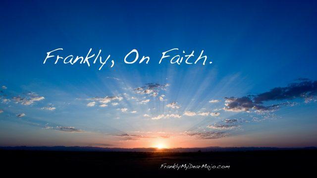 Frankly, On Faith.