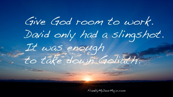 Frankly, On Faith: Give God room to work.