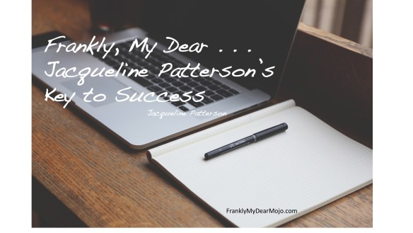 Frankly, My Dear . . . Jacqueline Patterson's Key to Success