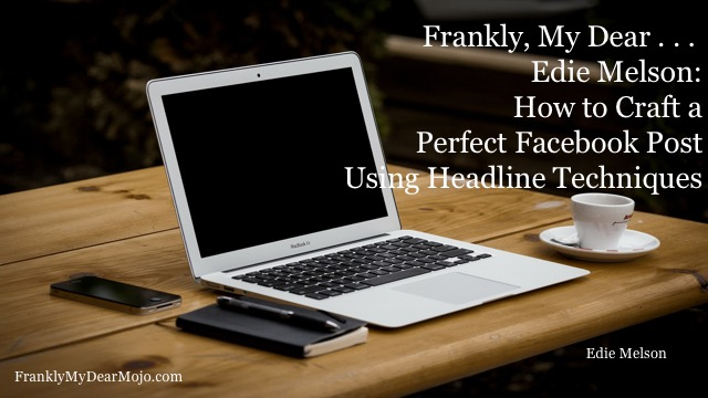 Edie Melson: How to Craft a Perfect Facebook Post Using Headline Techniques